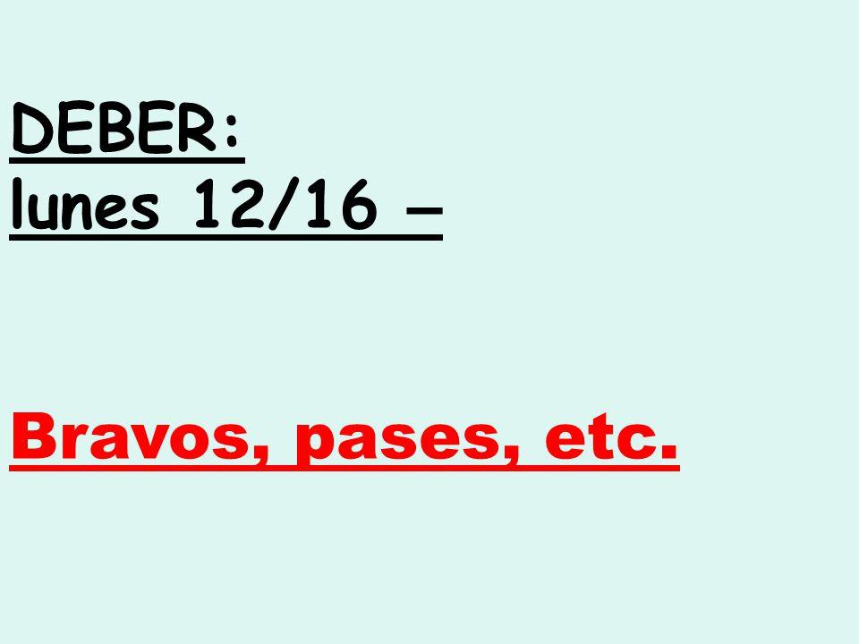 DEBER: lunes 12/16 – Bravos, pases, etc.