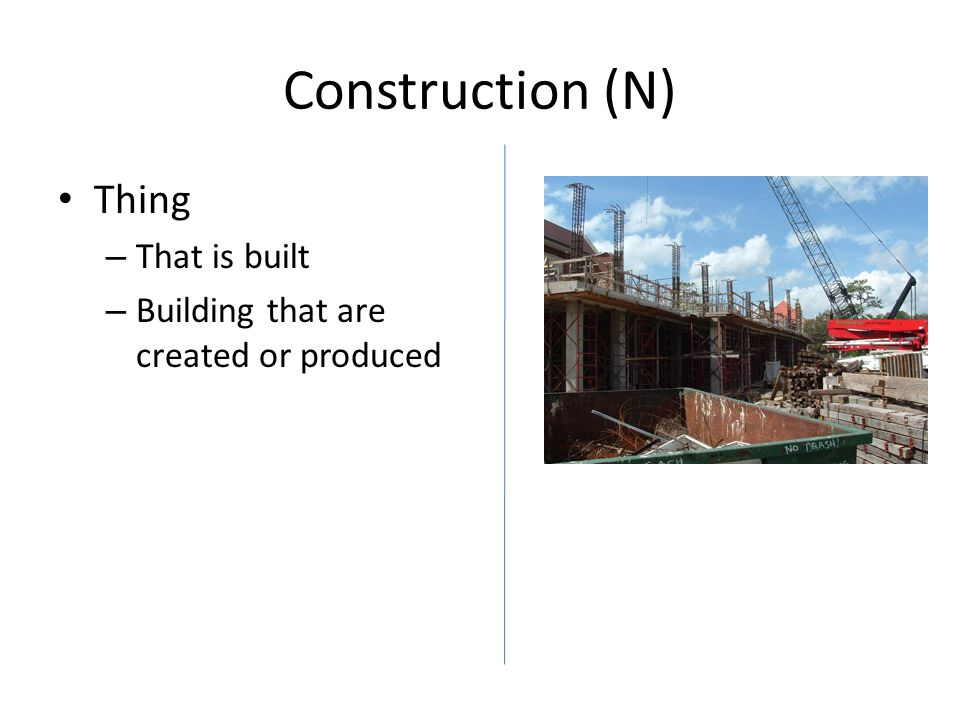 Construction (N) Thing – That is built – Building that are created or produced