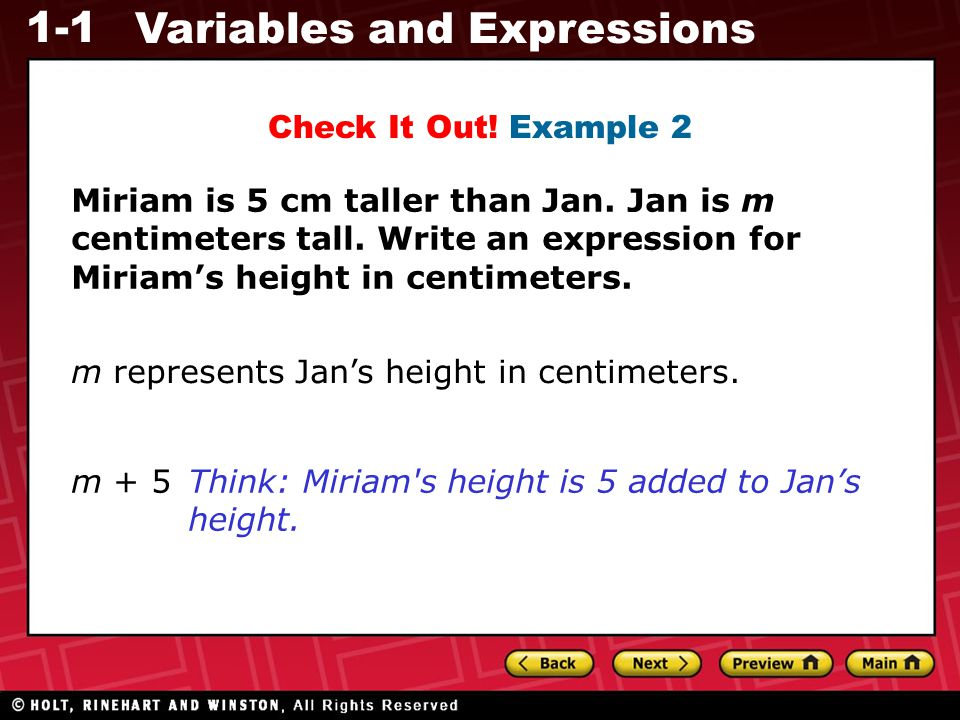 1-1 Variables and Expressions Miriam is 5 cm taller than Jan. Jan is m centimeters tall. Write an expression for Miriam's height in centimeters. Check
