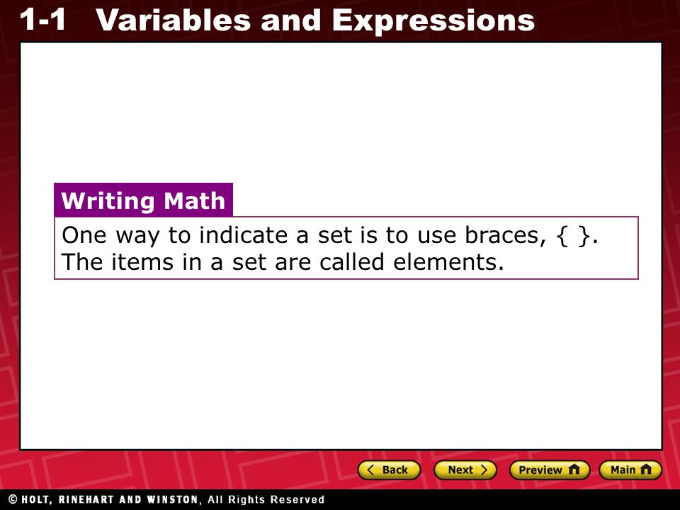 1-1 Variables and Expressions One way to indicate a set is to use braces, { }. The items in a set are called elements. Writing Math