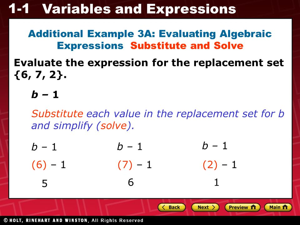 1-1 Variables and Expressions Evaluate the expression for the replacement set {6, 7, 2}. b – 1 Substitute each value in the replacement set for b and
