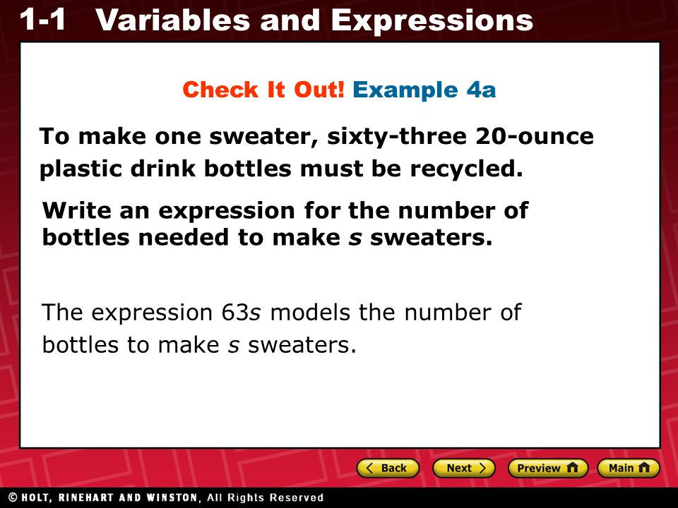 1-1 Variables and Expressions To make one sweater, sixty-three 20-ounce plastic drink bottles must be recycled. Write an expression for the number of
