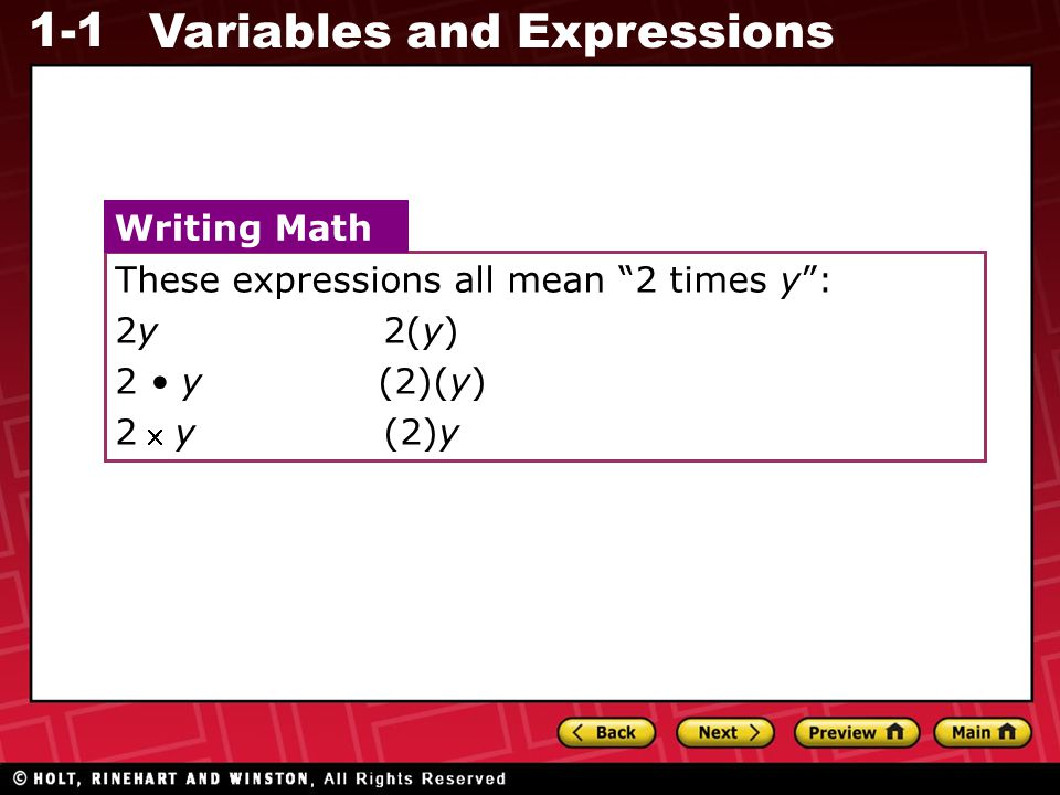 "1-1 Variables and Expressions These expressions all mean ""2 times y"": 2y 2(y) 2 y (2)(y) 2 y (2)y Writing Math"