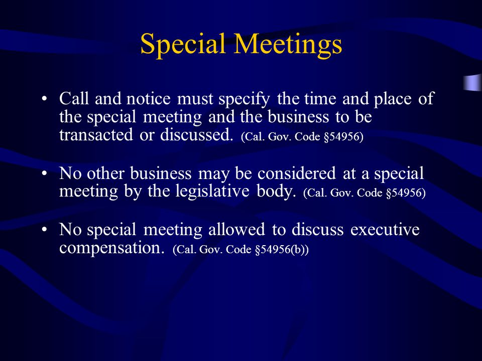 Special Meetings Call and notice must specify the time and place of the special meeting and the business to be transacted or discussed.