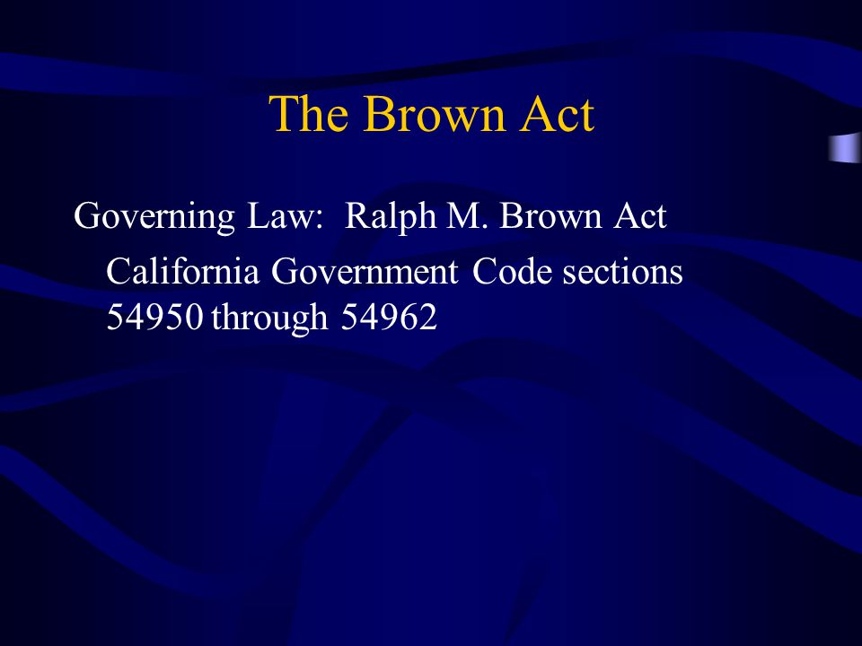 The Brown Act Governing Law: Ralph M.