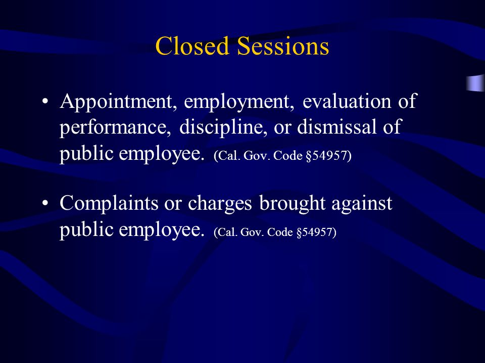 Closed Sessions Appointment, employment, evaluation of performance, discipline, or dismissal of public employee.