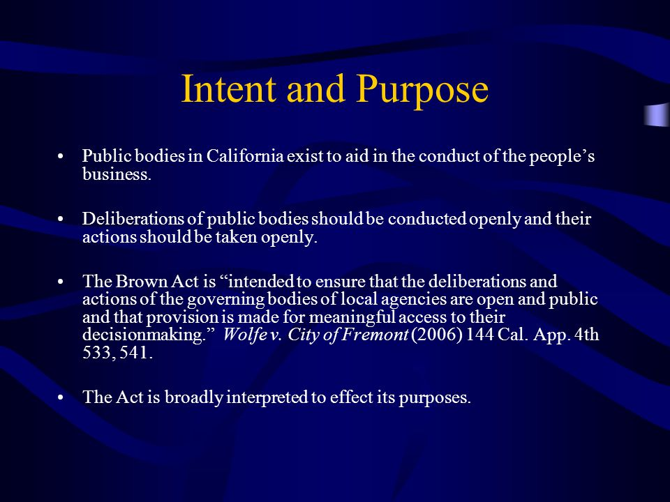 Intent and Purpose Public bodies in California exist to aid in the conduct of the people's business.