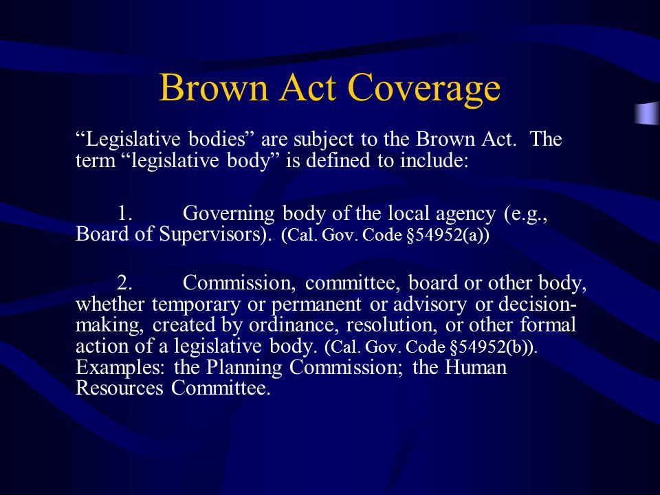 Brown Act Coverage Legislative bodies are subject to the Brown Act.