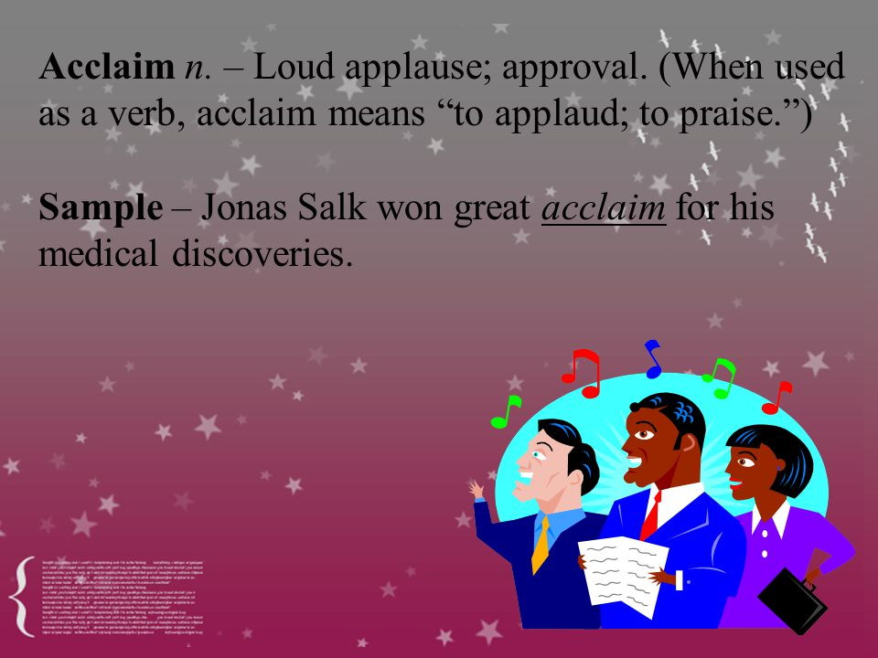 Acclaim n. – Loud applause; approval.
