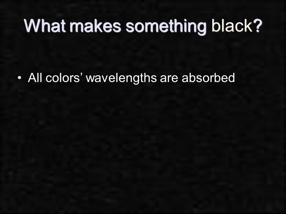 What makes something black? All colors' wavelengths are absorbed