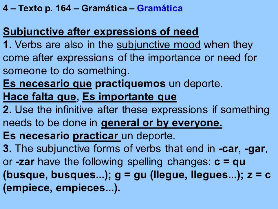 4 – Texto p. 164 – Gramática – Gramática Subjunctive after expressions of need 1.