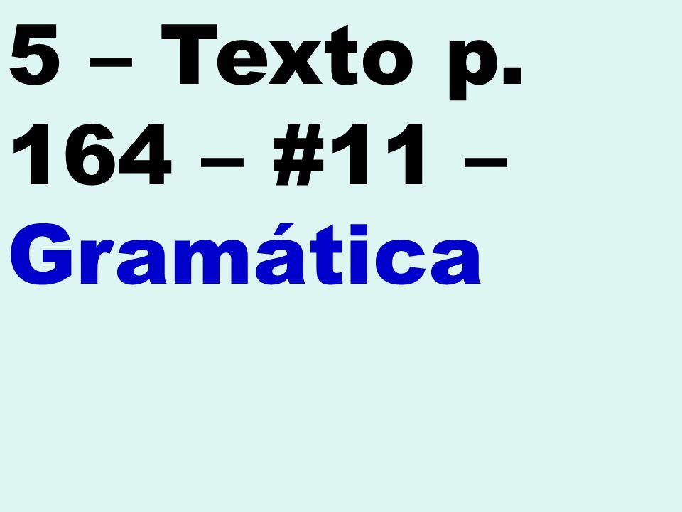 5 – Texto p. 164 – #11 – Gramática