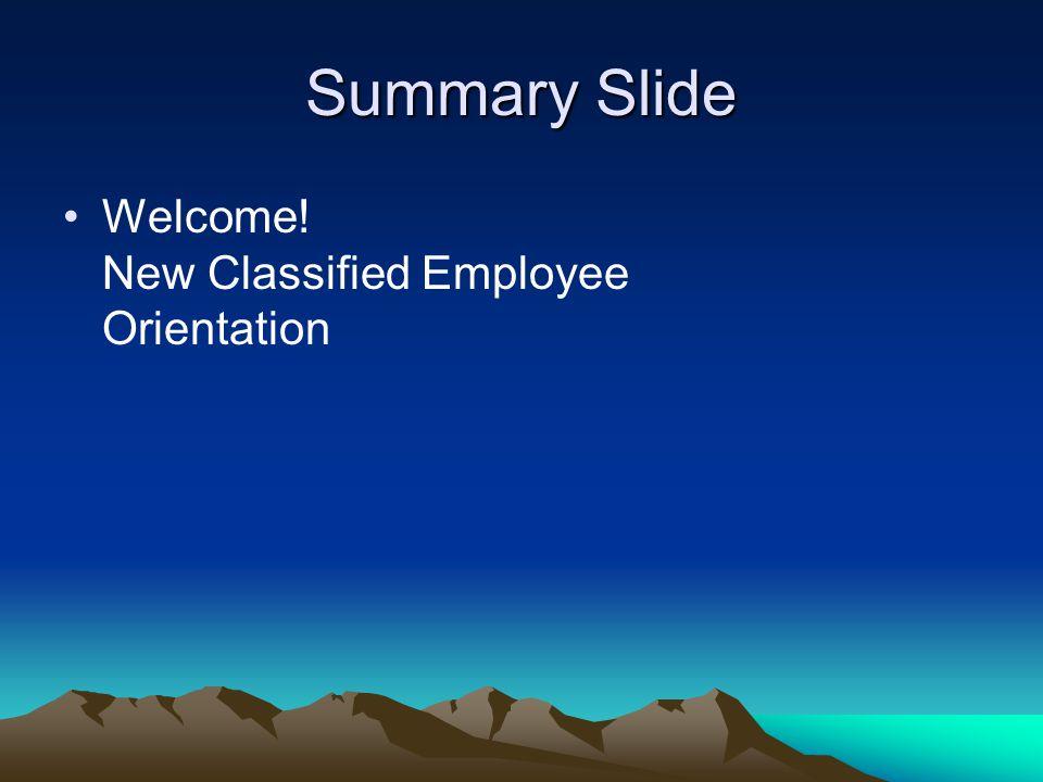 Summary Slide Welcome! New Classified Employee Orientation