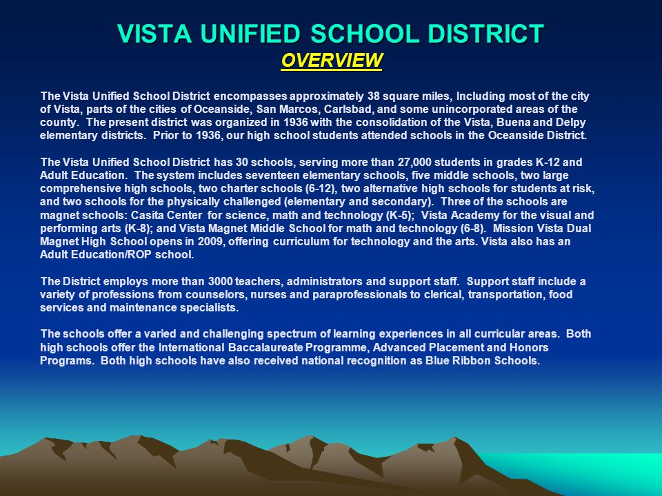 VISTA UNIFIED SCHOOL DISTRICT OVERVIEW The Vista Unified School District encompasses approximately 38 square miles, Including most of the city of Vista, parts of the cities of Oceanside, San Marcos, Carlsbad, and some unincorporated areas of the county.