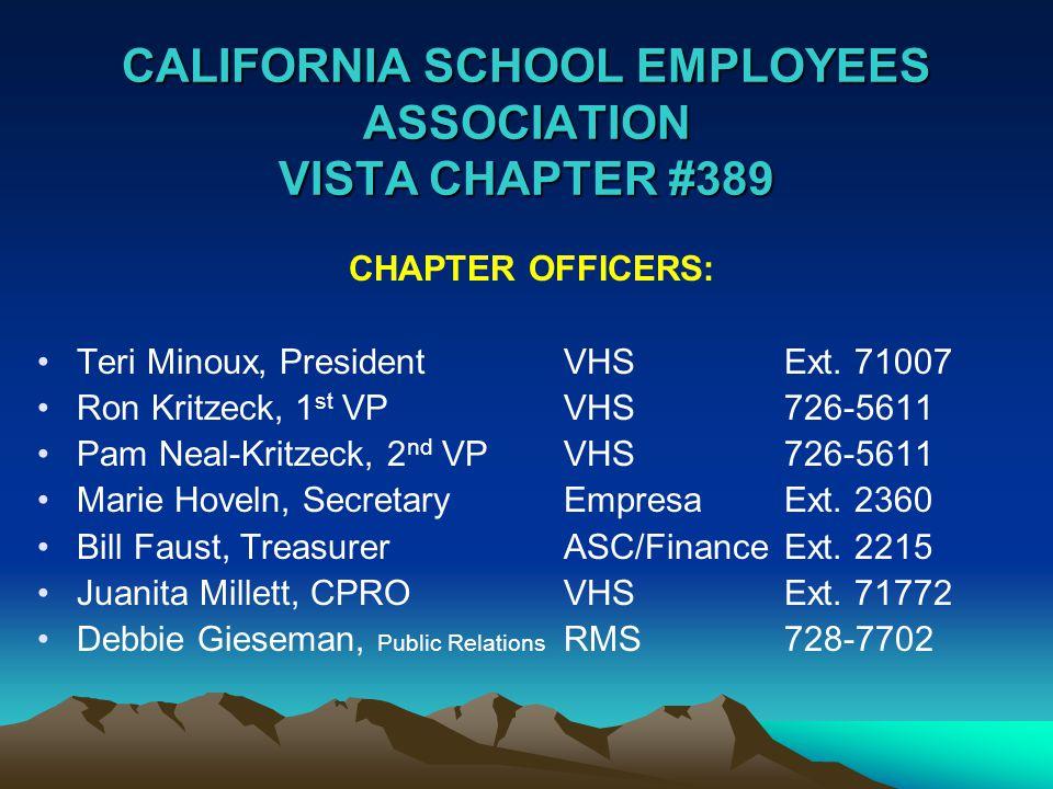 CALIFORNIA SCHOOL EMPLOYEES ASSOCIATION VISTA CHAPTER #389 CHAPTER OFFICERS: Teri Minoux, PresidentVHS Ext.