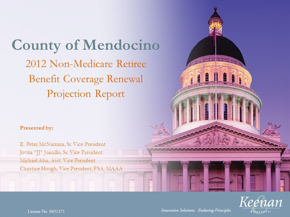 County of Mendocino 2012 Non-Medicare Retiree Benefit Coverage Renewal Projection Report Presented by: E.