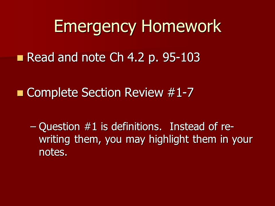 Emergency Homework Read and note Ch 4.2 p. 95-103 Read and note Ch 4.2 p. 95-103 Complete Section Review #1-7 Complete Section Review #1-7 –Question #