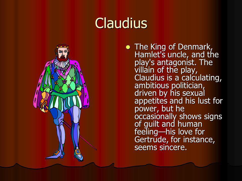 Gertrude The Queen of Denmark, Hamlet s mother, recently married to Claudius.