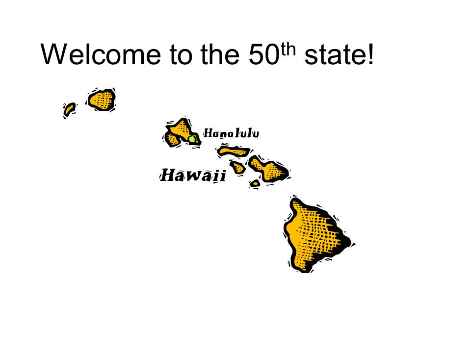 Welcome to the 50 th state!
