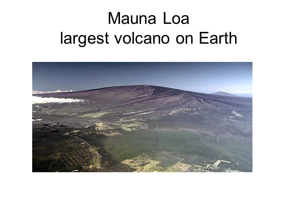 Mauna Loa largest volcano on Earth