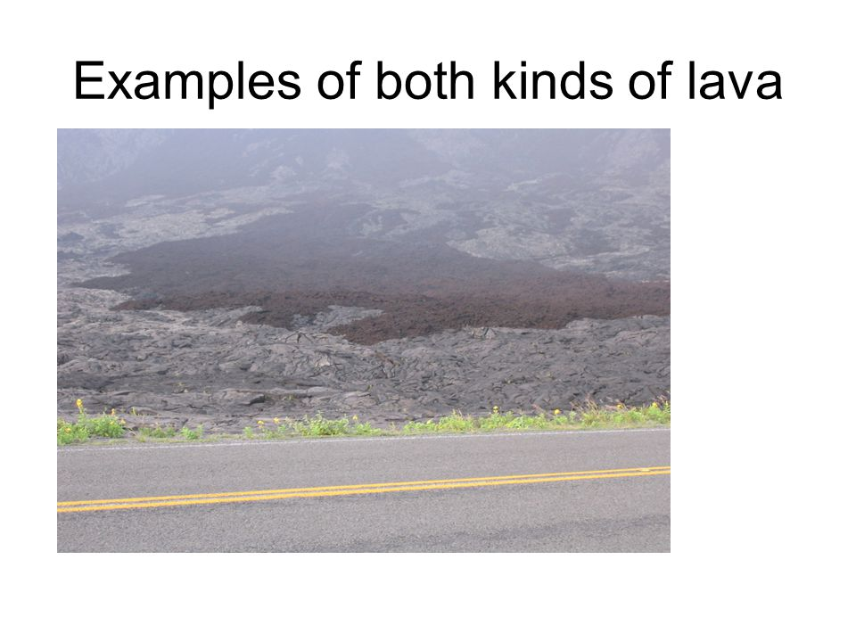 Examples of both kinds of lava