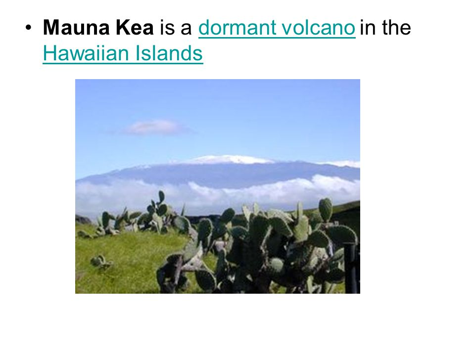 Mauna Kea is a dormant volcano in the Hawaiian Islandsdormant volcano Hawaiian Islands