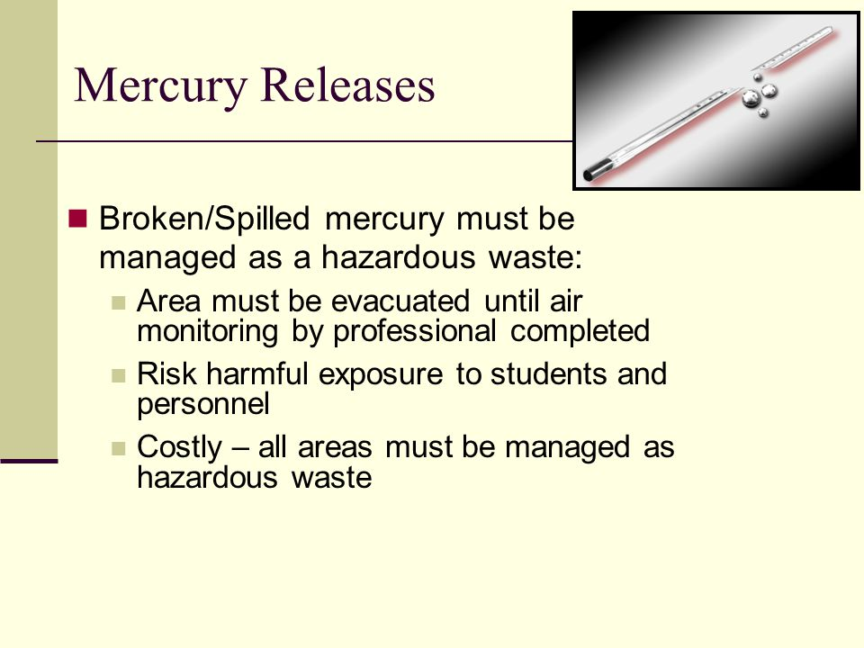 Mercury in Schools Mercury is found throughout all schools Nurses office Science classrooms / laboratories Auto Repair Classes Electrical Systems