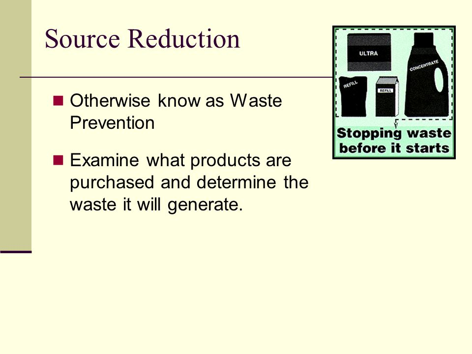 Pollution Prevention (P2) Waste Management Hierarchy most desirable least desirable Source Reduction Recycling / Reuse Energy Recovery Treatment Disposal