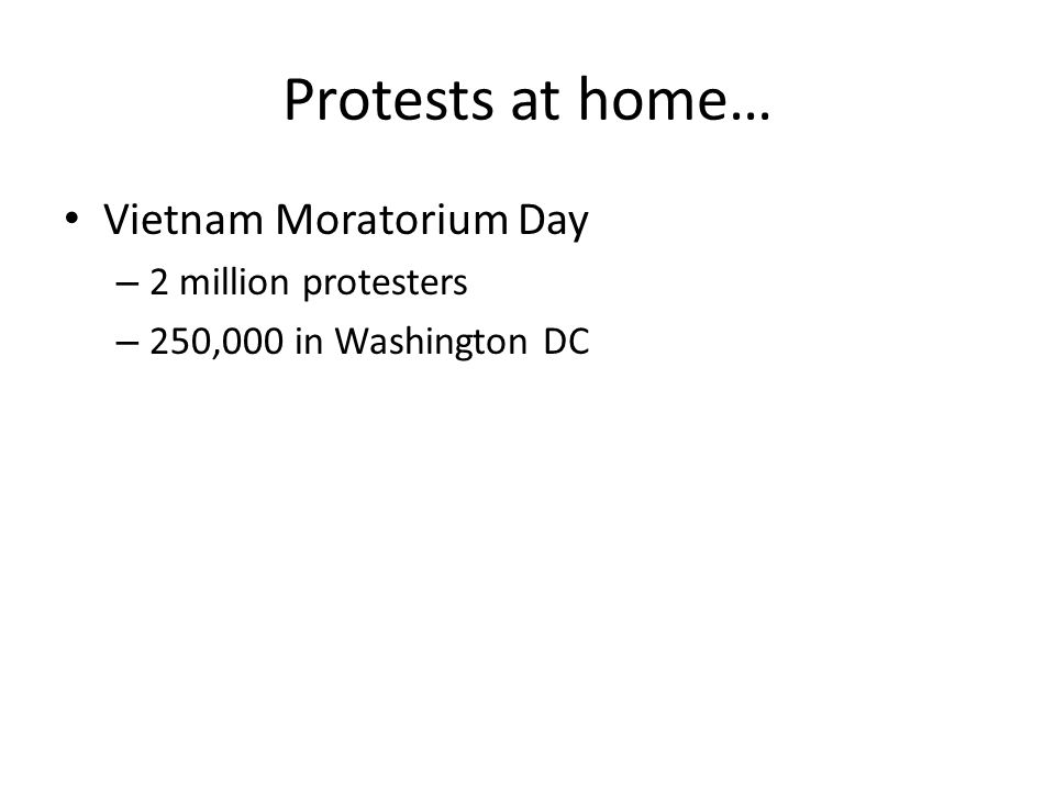 Protests at home… Vietnam Moratorium Day – 2 million protesters – 250,000 in Washington DC