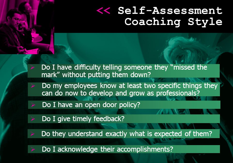 "<< Self-Assessment Coaching Style << Self-Assessment Coaching Style   Do I have difficulty telling someone they ""missed the mark"" without putting th"