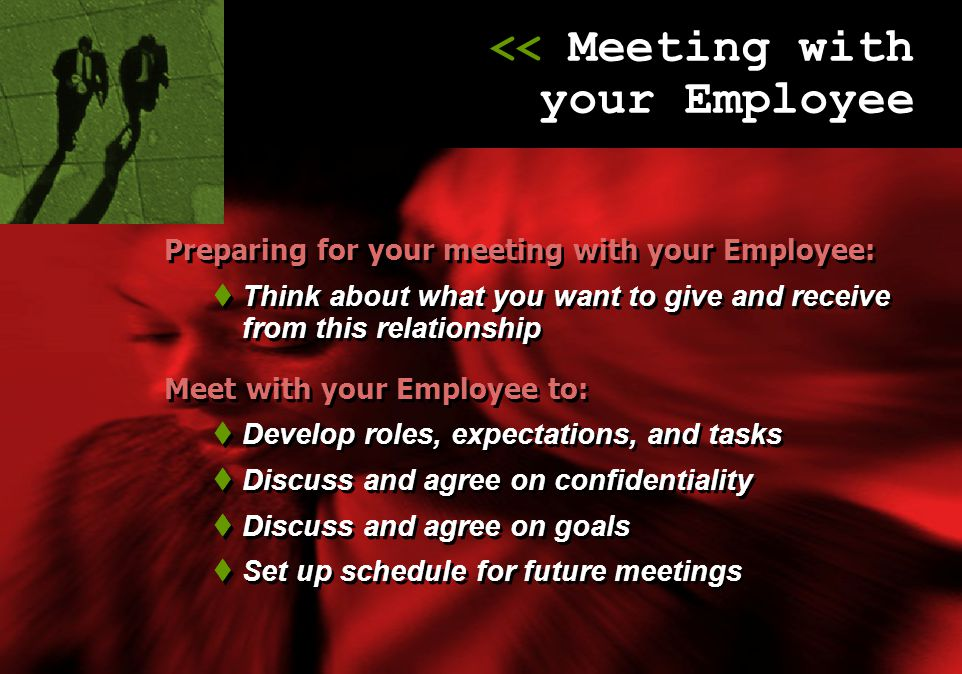 Preparing for your meeting with your Employee:  Think about what you want to give and receive from this relationship Meet with your Employee to:  De