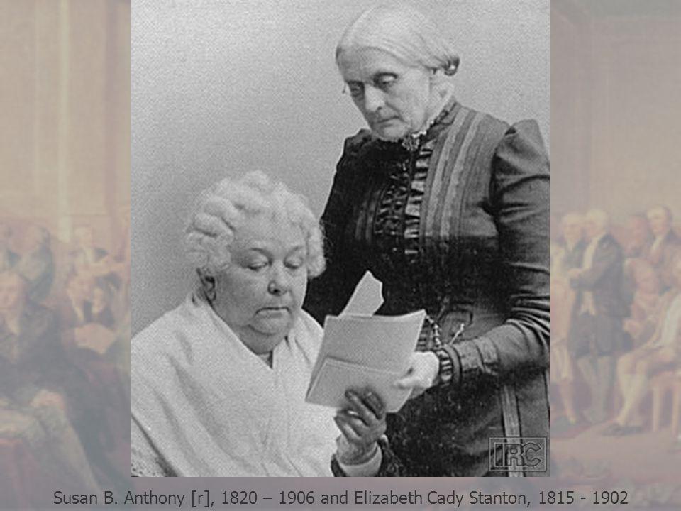 Susan B. Anthony [r], 1820 – 1906 and Elizabeth Cady Stanton, 1815 - 1902