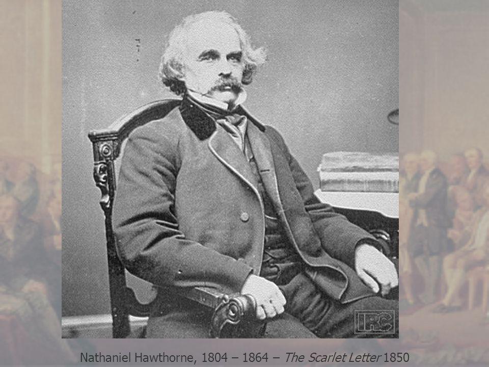 Nathaniel Hawthorne, 1804 – 1864 – The Scarlet Letter 1850