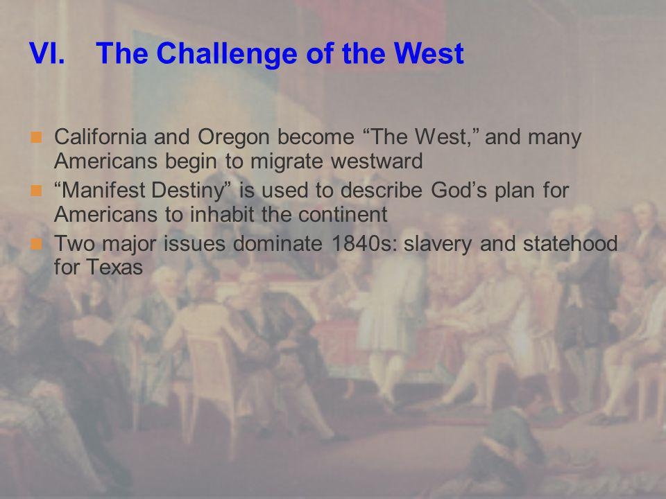 """VI. The Challenge of the West California and Oregon become """"The West,"""" and many Americans begin to migrate westward """"Manifest Destiny"""" is used to desc"""