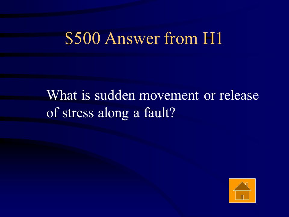 $500 Question from H1 The cause of an earthquake. Answer
