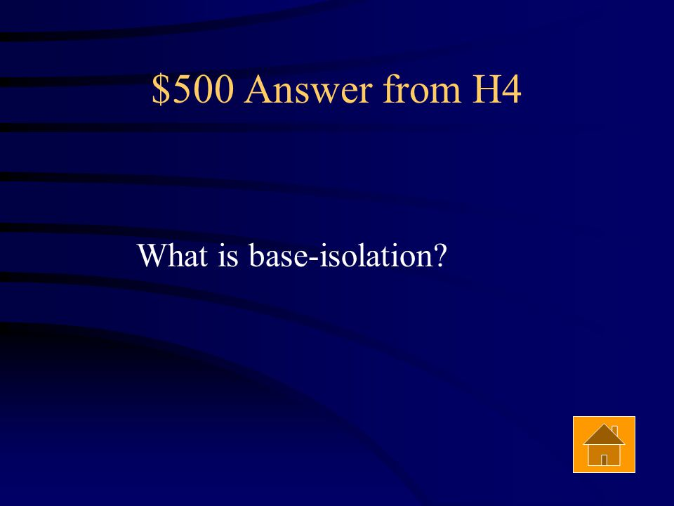 $500 Question from H4 Buildings can be designed to minimize damage during an earthquake by adding this. Answer