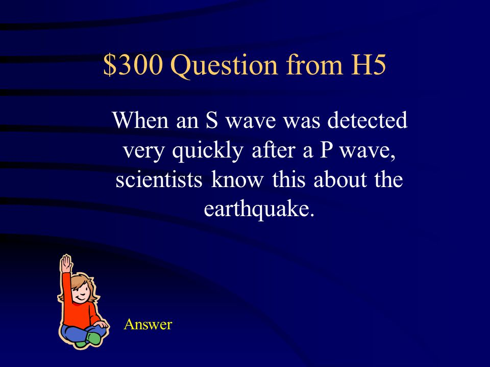 $200 Answer from H5 What is a seismograph?