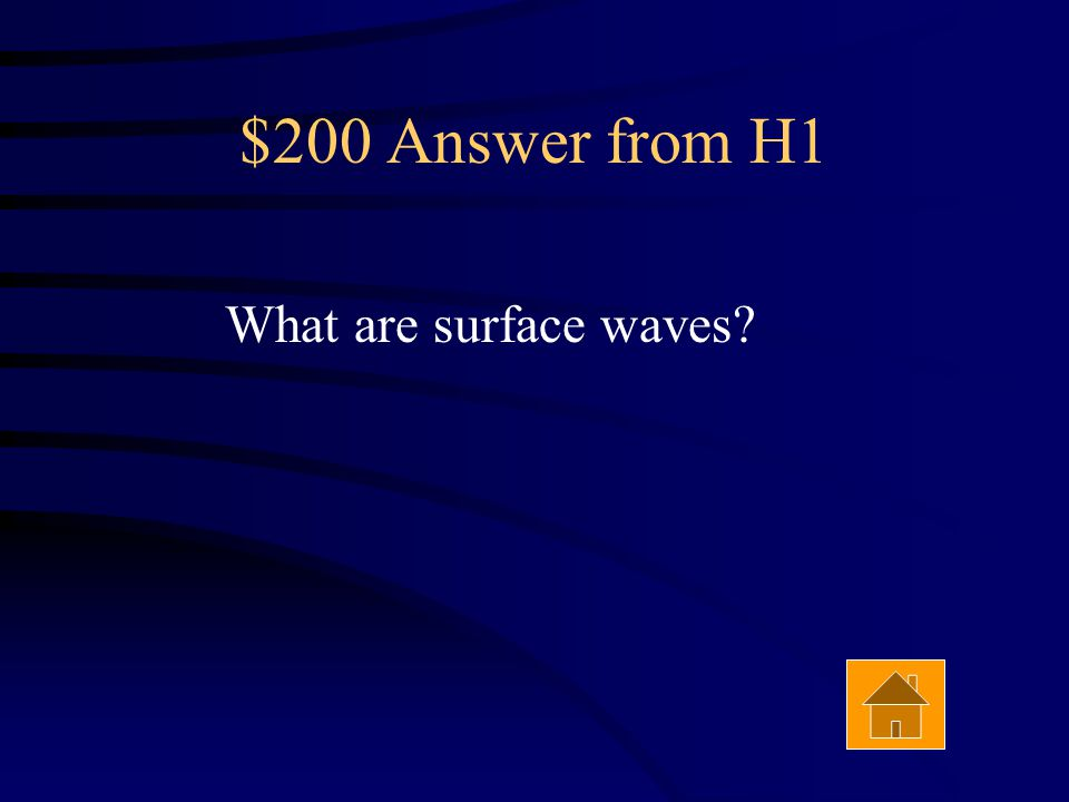 $200 Answer from H1 What are surface waves?