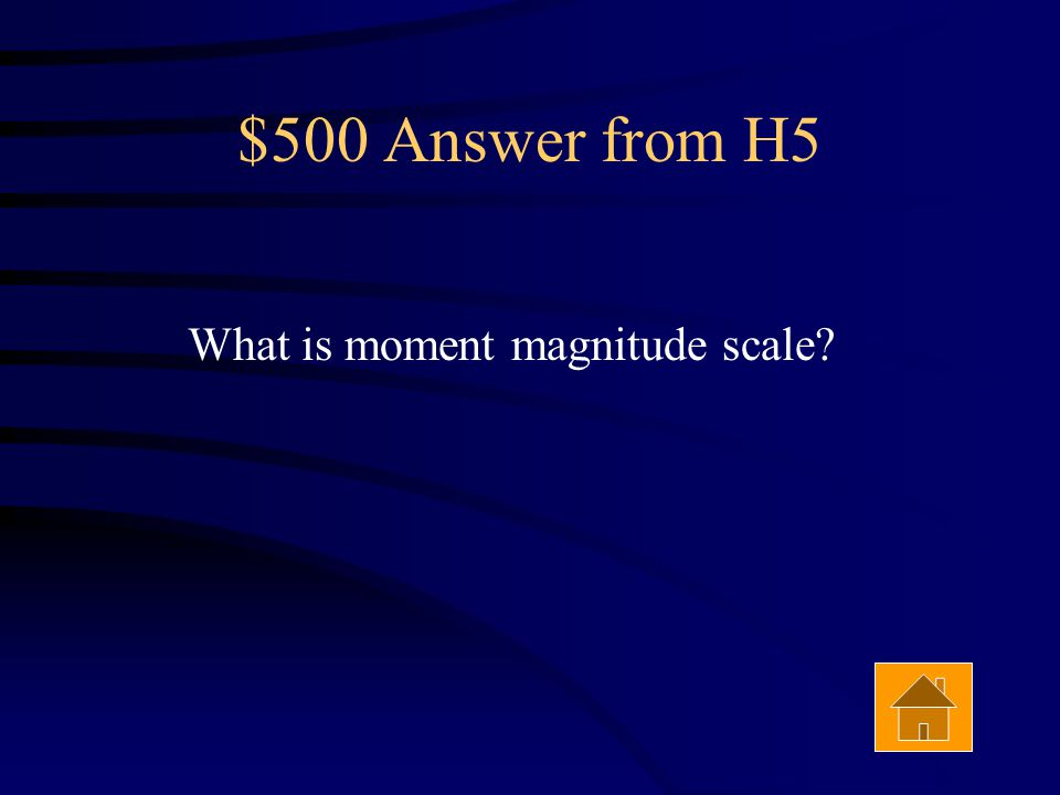 $500 Question from H5 The name of earthquake reporting scale that measures total energy released. Answer
