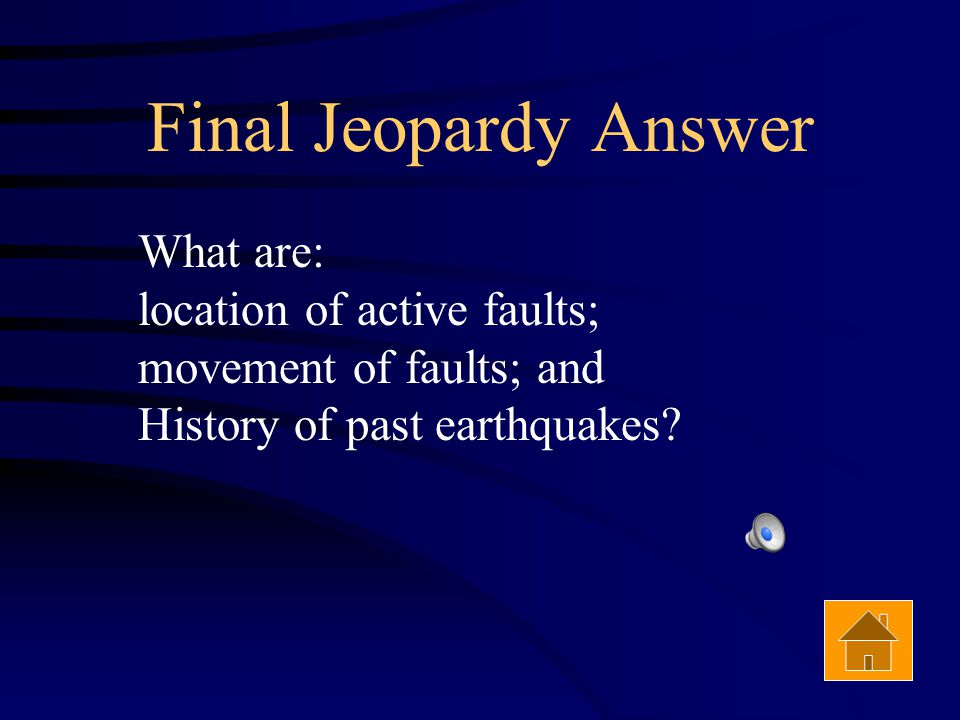 Final Jeopardy Three pieces of information scientists use to make predictions about earthquakes. Answer
