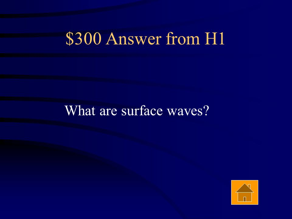 $300 Answer from H1 What are surface waves?