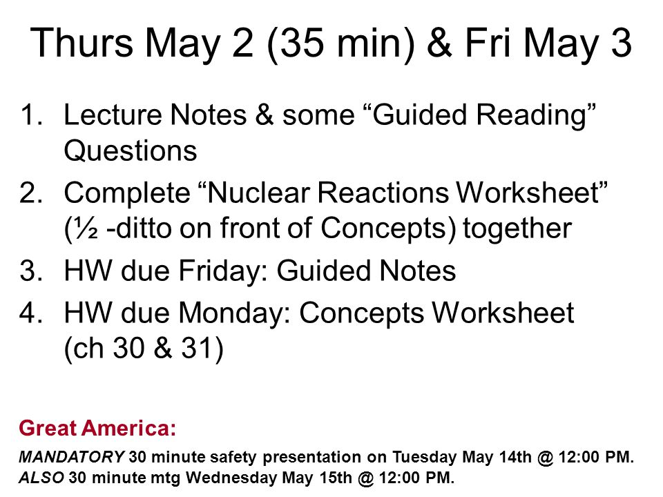 """Thurs May 2 (35 min) & Fri May 3 1.Lecture Notes & some """"Guided Reading"""" Questions 2.Complete """"Nuclear Reactions Worksheet"""" (½ -ditto on front of Conc"""