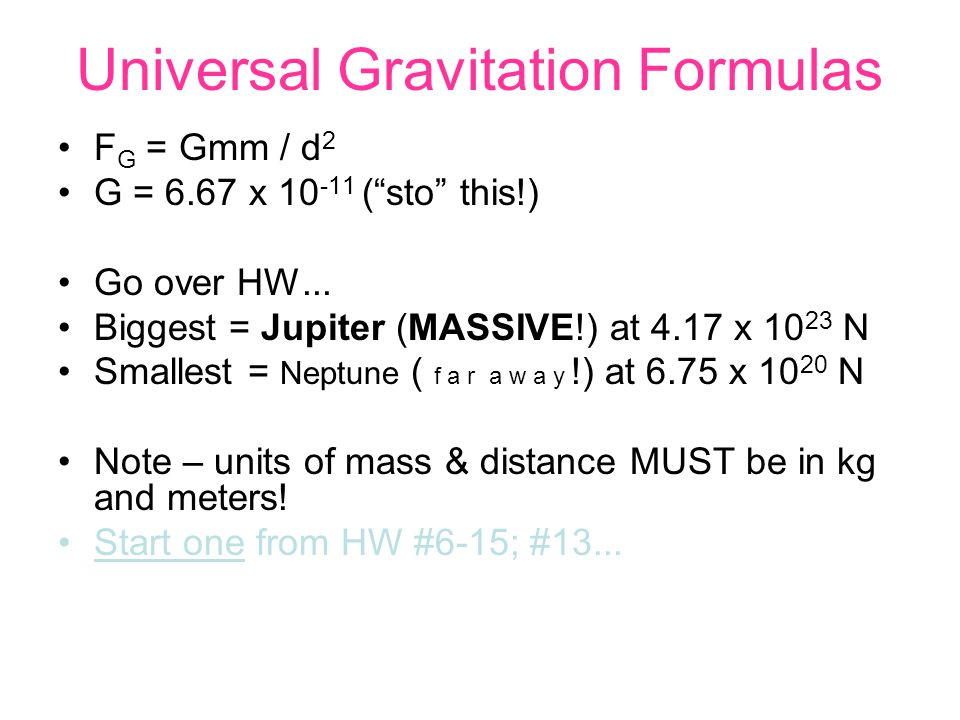 Universal Gravitation Formulas F G = Gmm / d 2 G = 6.67 x 10 -11 ( sto this!) Go over HW...