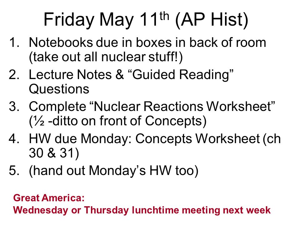 Monday May 14 1.Finish Lecture Notes / Turn in HW 2.Start Fat Man & Little Boy – DESKS COMPLETELY CLEARED OFF.