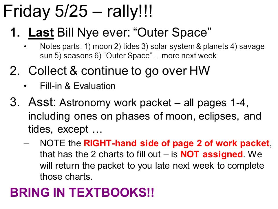 """Friday 5/25 – rally!!! 1.Last Bill Nye ever: """"Outer Space"""" Notes parts: 1) moon 2) tides 3) solar system & planets 4) savage sun 5) seasons 6) """"Outer"""