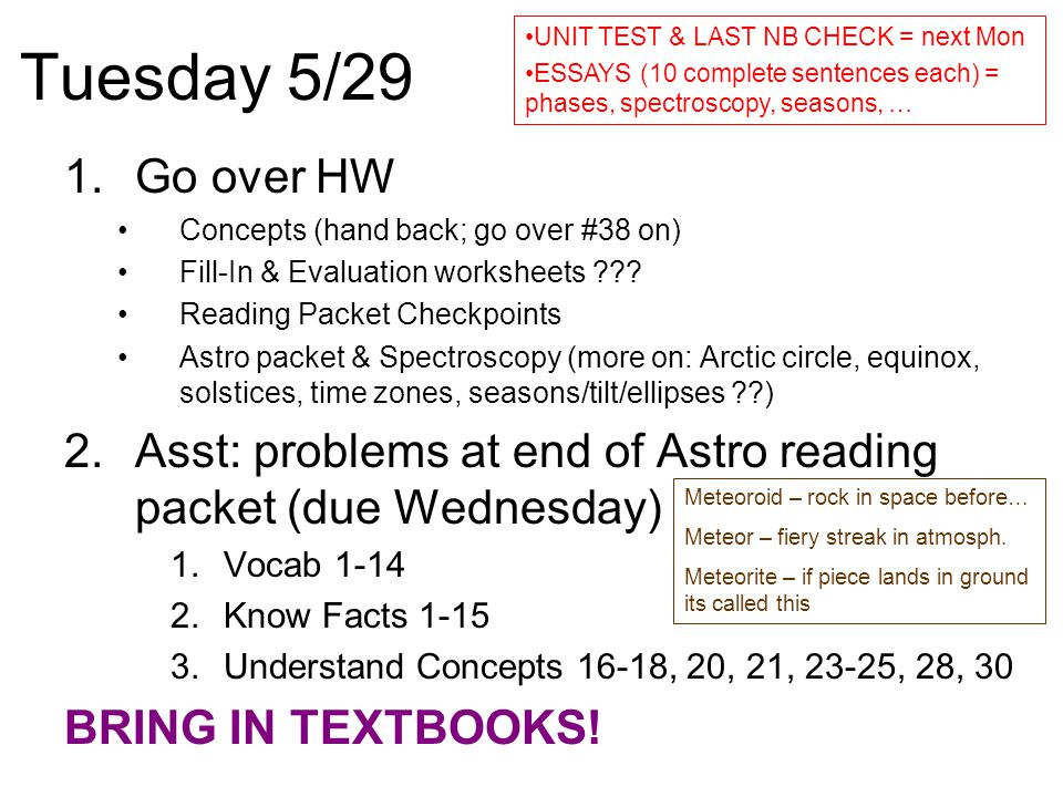 Tuesday 5/29 1.Go over HW Concepts (hand back; go over #38 on) Fill-In & Evaluation worksheets ??? Reading Packet Checkpoints Astro packet & Spectrosc