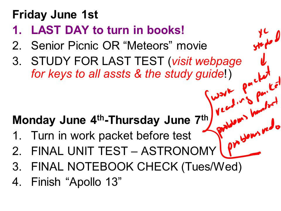 """Friday June 1st 1.LAST DAY to turn in books! 2.Senior Picnic OR """"Meteors"""" movie 3.STUDY FOR LAST TEST (visit webpage for keys to all assts & the study"""