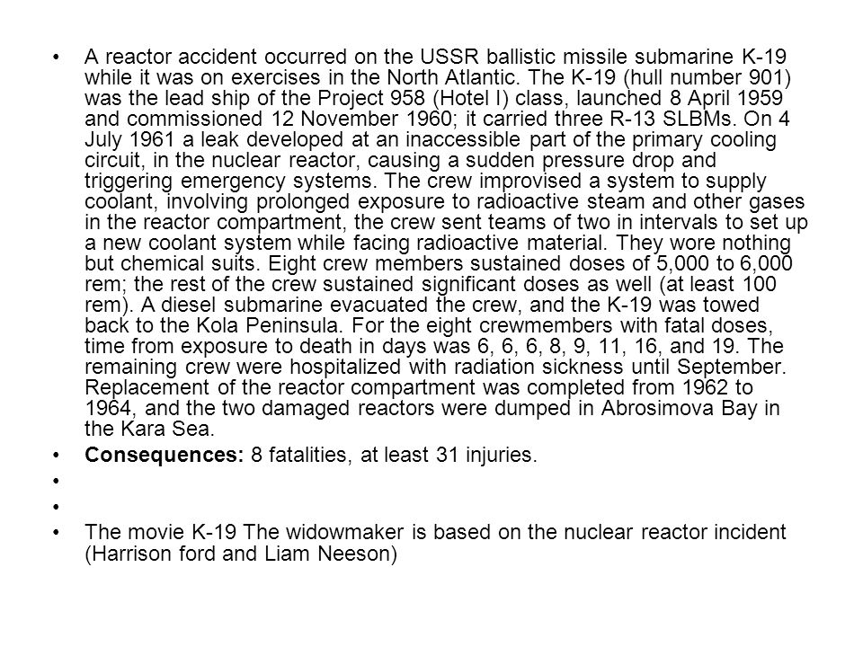 A reactor accident occurred on the USSR ballistic missile submarine K-19 while it was on exercises in the North Atlantic. The K-19 (hull number 901) w