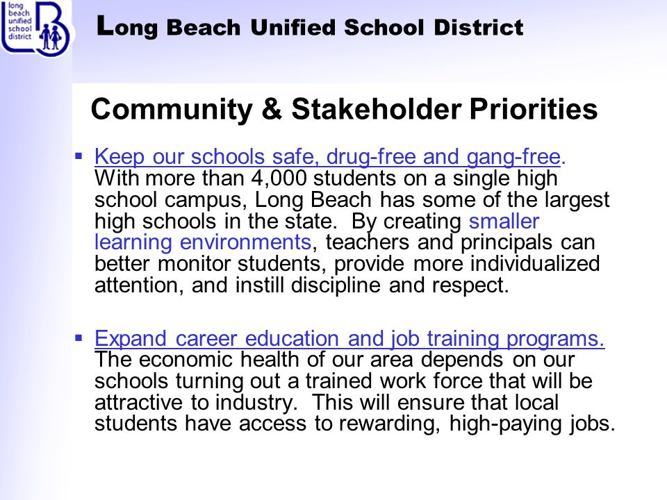 L ong Beach Unified School District Community & Stakeholder Priorities  Keep our schools safe, drug-free and gang-free.
