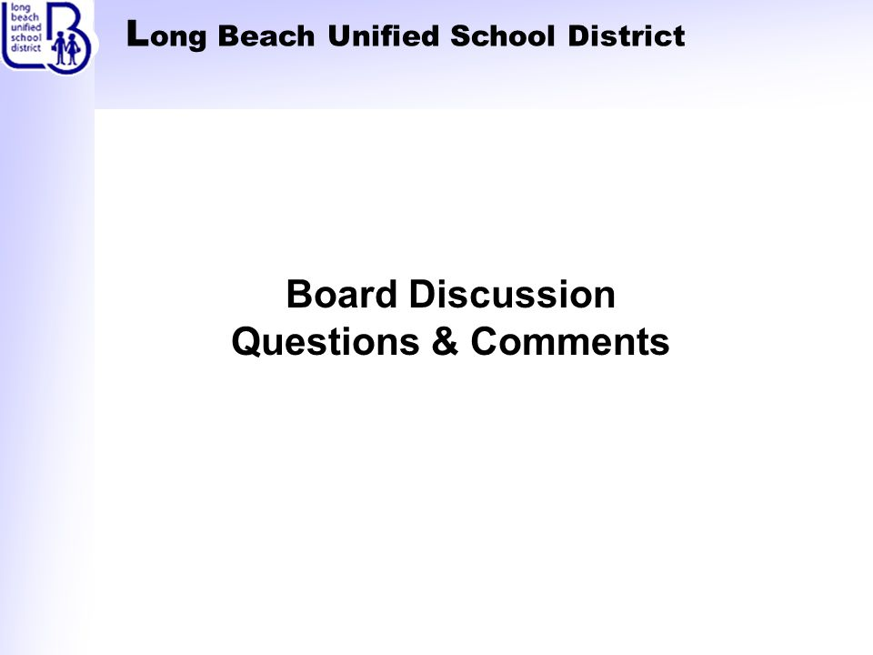 L ong Beach Unified School District Board Discussion Questions & Comments